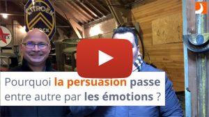 Pourquoi la persuasion passe entre autre par les émotions ?